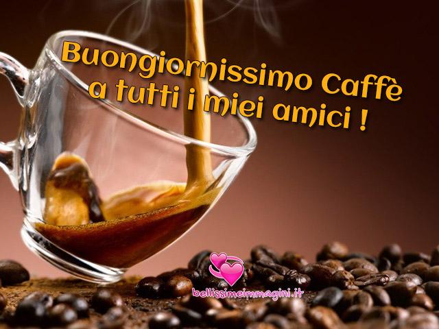 Buongiornissimo caffè a tutti i miei amici