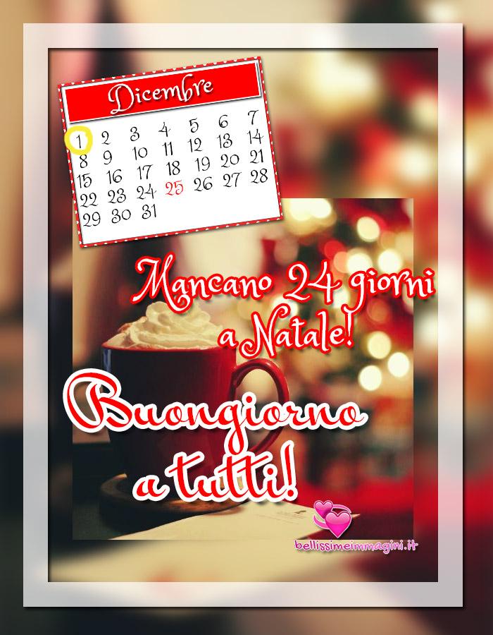1 Dicembre Buongiorno mancano 24 giorni a Natale